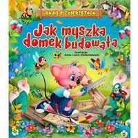 Książki dla dzieci, Jak myszka domek budowała - Praca zbiorowa (opr. twarda)