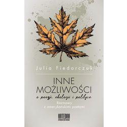 Inne możliwości. O poezji ekologii i polityce. Rozmowy z amerykańskimi poetami - Fiedorczuk Julia (opr. broszurowa)