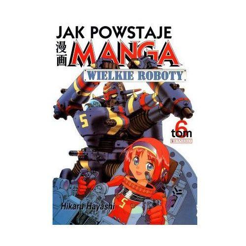 Hobby i poradniki, Jak powstaje manga T.6 (opr. broszurowa)