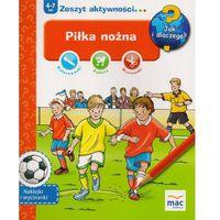 Książki dla dzieci, Piłka Nożna Jak I Dlaczego - Praca zbiorowa (opr. miękka)