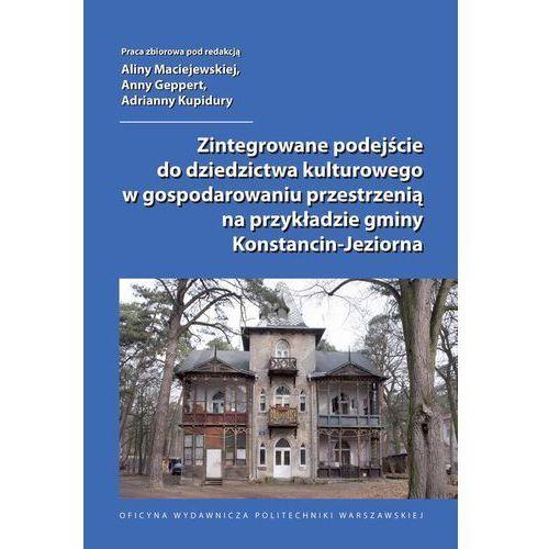E-booki, Zintegrowane podejście do dziedzictwa kulturowego w gospodarowaniu przestrzenią na przykładzie gminy Konstancin-Jeziorna - Alina Maciejewska, Anna Geppert, Adrianna Kupidura (PDF)