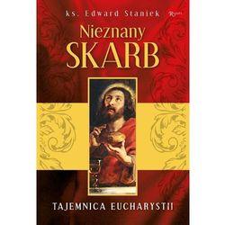 Nieznany Skarb Tajemnica Eucharystii - Edward Staniek