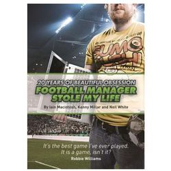 Football Manager Stole My Life : 20 Years Of Beautiful Obsession (opr. miękka)