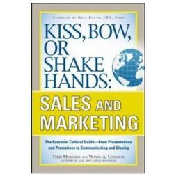 Kiss, Bow, or Shake Hands, Sales and Marketing: The Essential Cultural Guide--From Presentations and