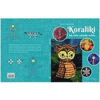 Hobby i poradniki, Koraliki. Jak zrobić zabawki i ozdoby + zakładka do książki GRATIS (opr. broszurowa)