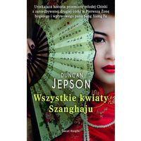 Literatura kobieca, obyczajowa, romanse, Wszystkie kwiaty Shanghaju (opr. miękka)