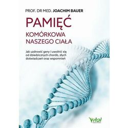 Pamięć komórkowa naszego ciała. Jak uzdrowić geny i uwolnić się od dziedzicznych chorób, złych doświadczeń oraz wspomnień - Joachim Bauer - ebook