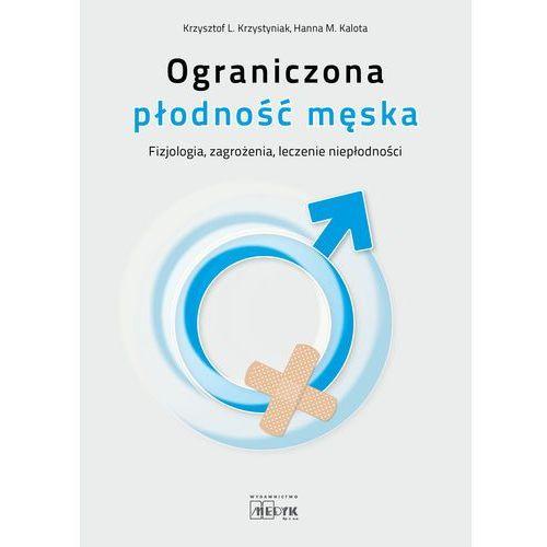 Książki medyczne, Ograniczona płodność męska Krzysztof L. Krzystyniak, Hanna M. Kalota (opr. miękka)