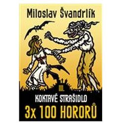 Koktavé strašidlo 3 x 100 hororů - kniha III. Miloslav Švandrlík