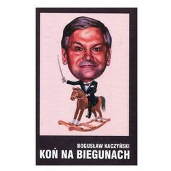 Koń na biegunach/Casa Grande KACZYŃSKI/ - Bogusław Kaczyński (opr. twarda)