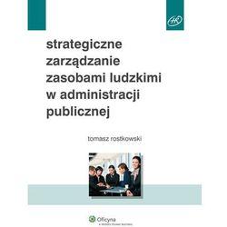 Strategiczne zarządzanie zasobami ludzkimi w administracji publicznej - Tomasz Rostkowski