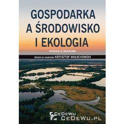 Gospodarka a środowisko i ekologia - Krzysztof Małachowski (red.)