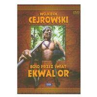 Filmy dokumentalne, Wojciech Cejrowski - Boso przez świat Ekwador. Darmowy odbiór w niemal 100 księgarniach!