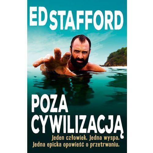 Hobby i poradniki, Ed Stafford Poza cywilizacją - Ed Stafford (opr. miękka)