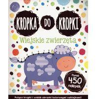 Książki dla dzieci, Kropka do kropki Wiejskie zwierzęta (opr. broszurowa)