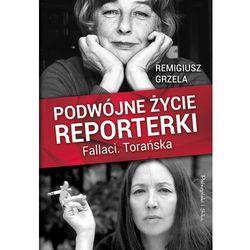 Podwójne życie reporterki. Fallaci, Torańska - Remigiusz Grzela DARMOWA DOSTAWA KIOSK RUCHU (opr. twarda)