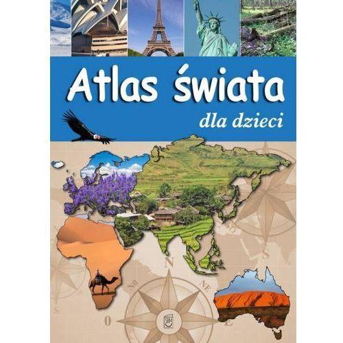 Książki dla dzieci, Atlas świata dla dzieci - Praca zbiorowa (opr. twarda)