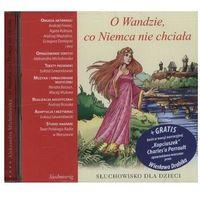 Książki dla dzieci, O Wandzie, co Niemca nie chciała - Praca zbiorowa (opr. twarda)