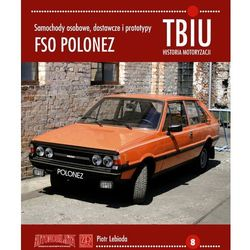 FSO Polonez. Samochody osobowe, dostawcze i prototypy (opr. miękka)