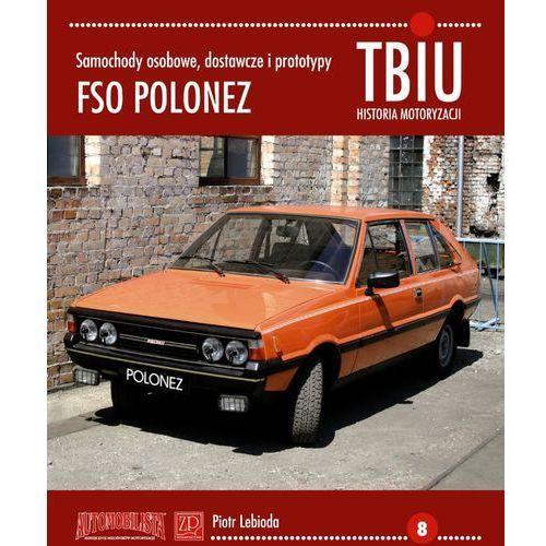 Biblioteka motoryzacji, FSO Polonez. Samochody osobowe, dostawcze i prototypy (opr. miękka)