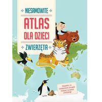 Książki dla dzieci, Praca zbiorowa. Niesamowity atlas dla dzieci. Zwierzęta (opr. twarda)