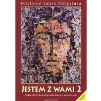Książki religijne, Jestem z Wami Odsłonić twarz Chrystusa klasa 2 gimn (opr. miękka)
