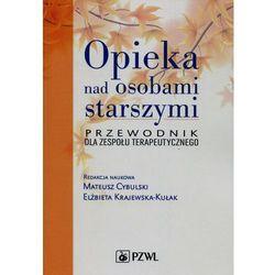 Opieka nad osobami starszymi Przewodnik dla zespołu terapeutycznego (opr. miękka)