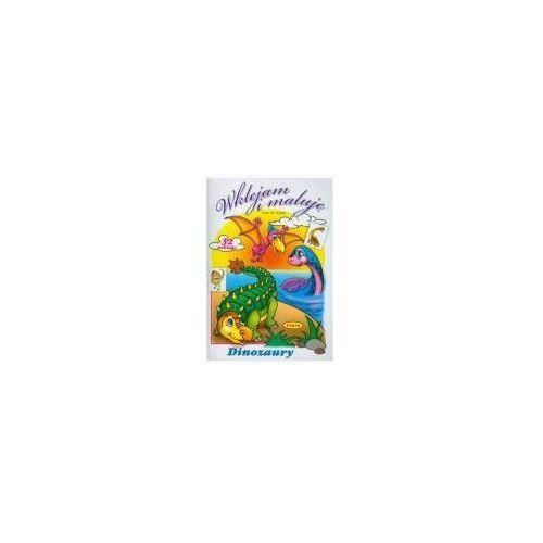 Książki dla dzieci, WKLEJAM I MALUJĘ DINOZAURY (opr. miękka)