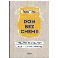 Hobby i poradniki, Dom bez chemii - Joanna Tołłoczko DARMOWA DOSTAWA KIOSK RUCHU (opr. twarda)