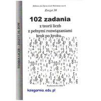 Matematyka, 102 zadania z teorii liczb z pełnymi rozwiązaniami krok po kroku... (opr. miękka)