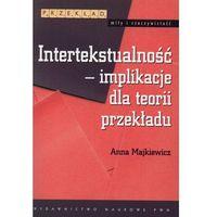 Językoznawstwo, Intertekstualność implikacje dla teorii przekładu - Anna Majkiewicz (opr. miękka)