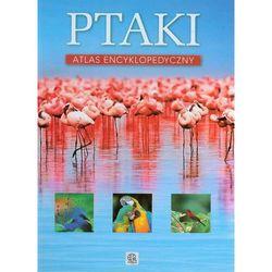 Ptaki. Atlas encyklopedyczny (opr. twarda)