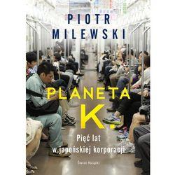 Planeta K.. Pięć lat w japońskiej korporacji - Milewski Piotr - książka (opr. miękka)