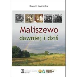 Maliszewo dawniej i dziś - Dorota Kostecka