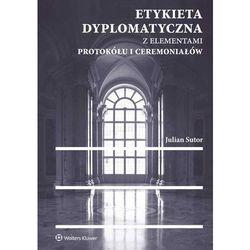 Etykieta dyplomatyczna z elementami protokółu i ceremoniałów - Wysyłka od 3,99 (opr. twarda)