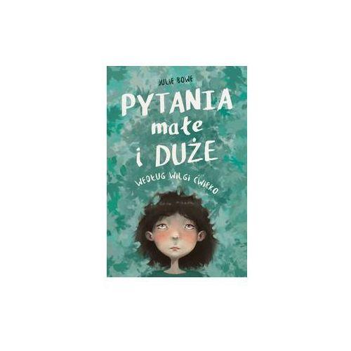 Literatura młodzieżowa, Pytania małe i duże według Wilgi Ćwirko. Darmowy odbiór w niemal 100 księgarniach! (opr. twarda)