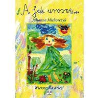 Literatura młodzieżowa, A jak urosnę. Wiersze dla dzieci (opr. miękka)