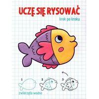 Książki dla dzieci, Uczę się rysować. Krok po kroku. Zwierzęta wodne (opr. kartonowa)