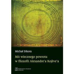 Mit wiecznego powrotu w filozofii Alexandrea Kojevea (opr. miękka)