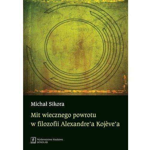 Filozofia, Mit wiecznego powrotu w filozofii Alexandrea Kojevea (opr. miękka)