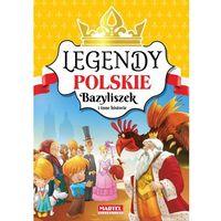 Książki dla dzieci, Legendy Polskie. Bazyliszek i inne historie (opr. twarda)