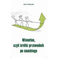 Przewodniki turystyczne, Winnetou, czyli krótki przewodnik po coachingu - Artur Tołłoczko - ebook
