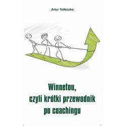 Winnetou, czyli krótki przewodnik po coachingu - Artur Tołłoczko - ebook