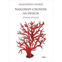 Najgorszy człowiek na świecie Wydanie specjalne - Małgorzata Halber (opr. twarda)