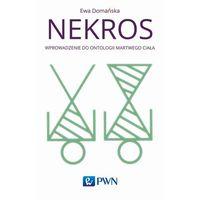 Filozofia, Nekros. Wprowadzenie do ontologii martwego ciała - Ewa Domańska (opr. twarda)