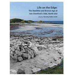Life on the Edge: The Neolithic and Bronze Age of Iain Crawford's Udal, North Uist