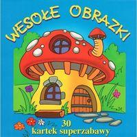 Książki dla dzieci, WESOŁE OBRAZKI. 30 KARTEK SUPERZABAWY (opr. miękka)