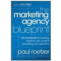 Książki o biznesie i ekonomii, The Marketing Agency Blueprint : The Handbook For Building Hybrid PR, SEO, Content, Advertising, And Web Firms