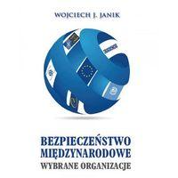 E-booki, Bezpieczeństwo międzynarodowe. Wybrane organizacje - Wojciech J. Janik