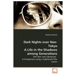 Dark Nights Over Neo - Tokyo A Life In The Shadows Among Generations